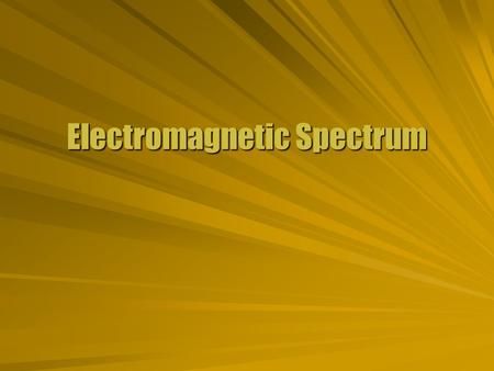 Electromagnetic Spectrum. Range of Behavior  Electromagnetic waves are characterized by their wavelength or frequency. Linked by the speed of lightLinked.