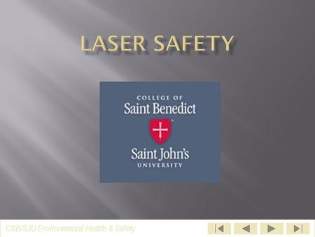 CSB/SJU Environmental Health & Safety LASER - acronym stands for: Light Amplification by the Stimulated Emission of Radiation.