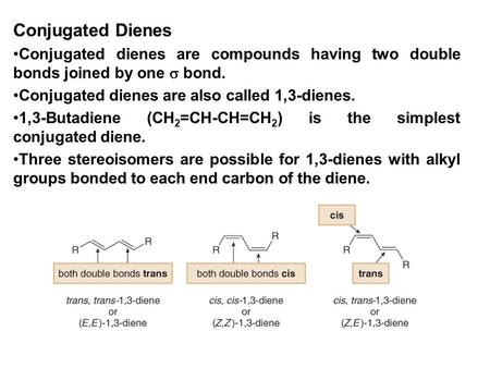 Conjugated Dienes Conjugated dienes are compounds having two double bonds joined by one  bond. Conjugated dienes are also called 1,3-dienes. 1,3-Butadiene.
