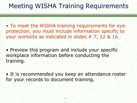 Meeting WISHA Training Requirements To meet the WISHA training requirements for eye protection, you must include information specific to your worksite.