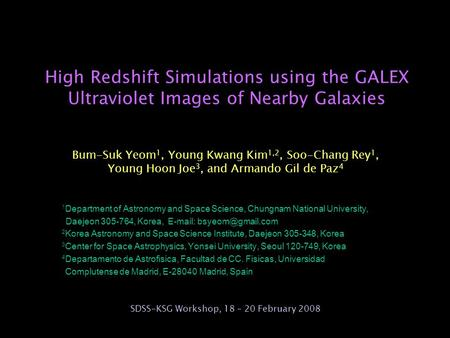 High Redshift Simulations using the GALEX Ultraviolet Images of Nearby Galaxies Bum-Suk Yeom 1, Young Kwang Kim 1,2, Soo-Chang Rey 1, Young Hoon Joe 3,