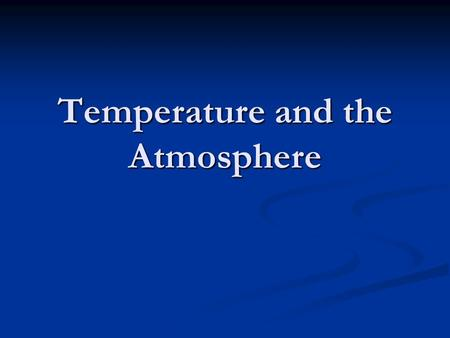 Temperature and the Atmosphere. Without heat there is no weather. The most influential factor effecting weather in the atmosphere is heat. The most influential.