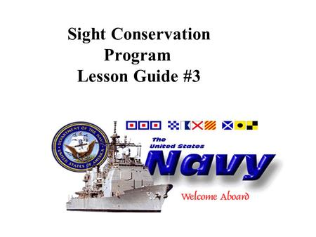 Sight Conservation Program Lesson Guide #3. OBJECTIVES: Upon completion of this topic, you will be able to: Identify the elements of the Navy's sight.