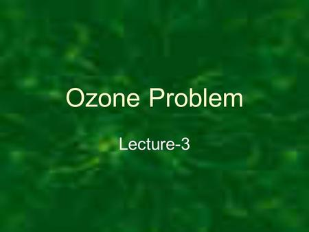 Ozone Problem Lecture-3. Introduction That is, the layer of life-protecting ozone found at the top of the stratosphere. A brief history of the discovery.