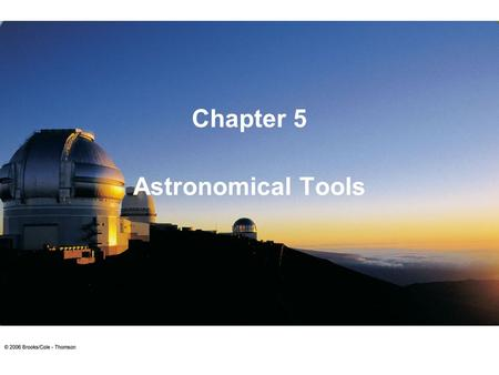 Astronomical Tools Chapter 5. Astronomical Telescopes Often very large to gather large amounts of light. The northern Gemini Telescope on Hawaii In order.