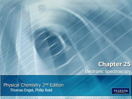 Physical Chemistry 2 nd Edition Thomas Engel, Philip Reid Chapter 25 Electronic Spectroscopy.