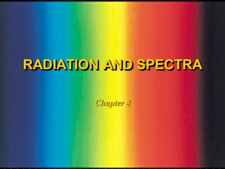 RADIATION AND SPECTRA Chapter 4. WAVESWAVES l A stone dropped into a pool of water causes an expanding disturbance called a wave.