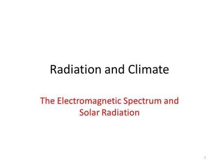 Radiation and Climate The Electromagnetic Spectrum and Solar Radiation 1.
