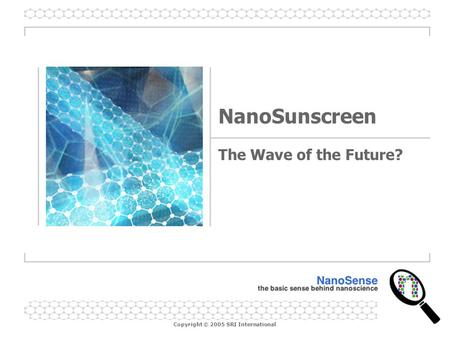 Copyright © 2005 SRI International NanoSunscreen The Wave of the Future?