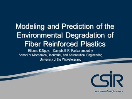 Slide 1 © CSIR 2006 www.csir.co.za Etienne K.Ngoy, I. Campbell, R. Paskaramoorthy School of Mechanical, Industrial, and Aeronautical Engineering University.