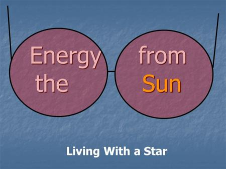 Energy from the Sun Living With a Star. Sun Facts The Sun is rather ordinary when it comes to stars. The Sun is rather ordinary when it comes to stars.