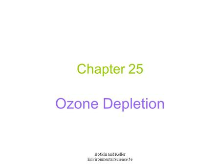 Botkin and Keller Environmental Science 5e Chapter 25 Ozone Depletion.