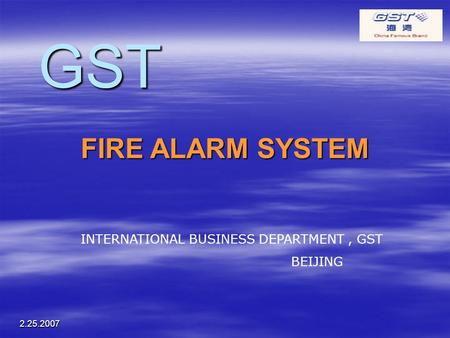 2.25.2007 FIRE ALARM SYSTEM INTERNATIONAL BUSINESS DEPARTMENT, GST BEIJING GST.