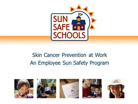 Skin Cancer Prevention at Work An Employee Sun Safety Program.