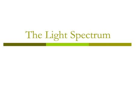 The Light Spectrum. The Electromagnetic Spectrum A. Radio waves have the lowest frequency and carry the least energy. 1. AM and FM radio signals.