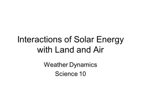 Interactions of Solar Energy with Land and Air Weather Dynamics Science 10.