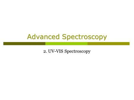 Advanced Spectroscopy 2. UV-VIS Spectroscopy. Revision 1.What are the wavelength ranges for the ultraviolet and visible regions of the spectrum?  UV: