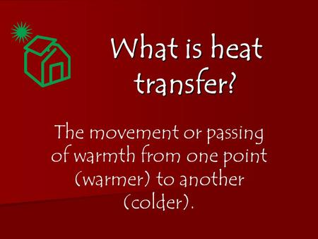What is heat transfer? The movement or passing of warmth from one point (warmer) to another (colder).