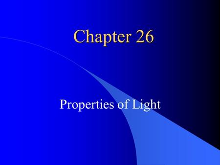 Chapter 26 Properties of Light. Origin and Nature of Light Light originates with accelerated motion of electrons. It is an electromagnetic wave phenomenon.