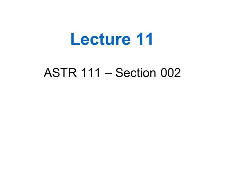 Lecture 11 ASTR 111 – Section 002. Outline Short review on interpreting equations Light –Suggested reading: Chapter 5.1-5.2 and 5.6- 5.8 of textbook.