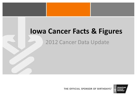Iowa Cancer Facts & Figures 2012 Cancer Data Update.