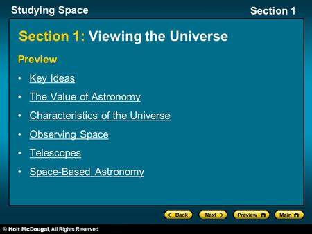 Studying Space Section 1 Section 1: Viewing the Universe Preview Key Ideas The Value of Astronomy Characteristics of the Universe Observing Space Telescopes.