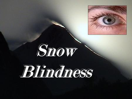 "Snow Blindness. Exposure to ultraviolet radiation (UVR) from the sun can lead to a ""sunburn"" of the cornea (clear surface of the eye). The intensity of."