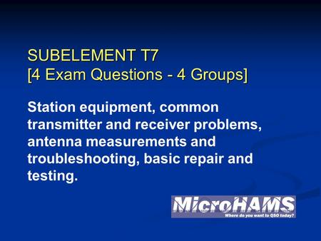 SUBELEMENT T7 [4 Exam Questions - 4 Groups] Station equipment, common transmitter and receiver problems, antenna measurements and troubleshooting, basic.