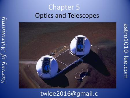 Optics and Telescopes Chapter 5 Survey of Astronomy om astro1010-lee.com.