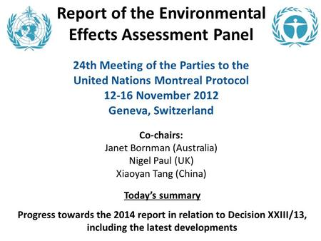 Report of the Environmental Effects Assessment Panel 24th Meeting of the Parties to the United Nations Montreal Protocol 12-16 November 2012 Geneva, Switzerland.