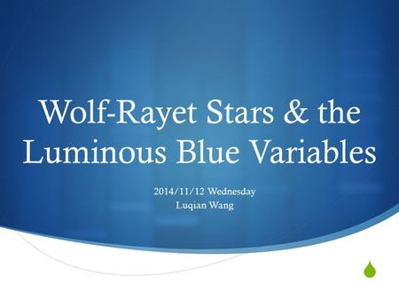  Wolf-Rayet Stars & the Luminous Blue Variables 2014/11/12 Wednesday Luqian Wang.