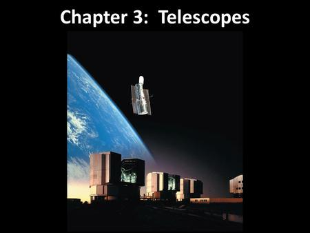 Chapter 3: Telescopes. Images can be formed through reflection or refraction. Reflecting mirror 3.1 Optical Telescopes.
