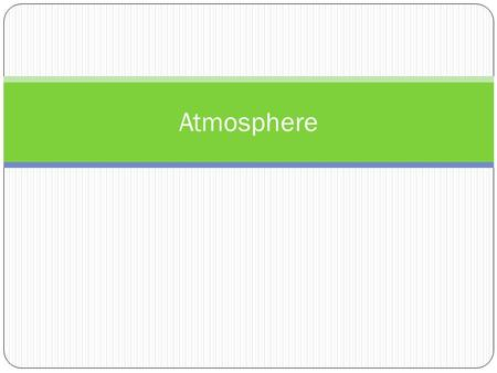 Atmosphere. Our atmosphere Earth's atmosphere = the layer of gases that surround the planet Very thin layer, relative to size of planet Atmosphere: Absorbs.