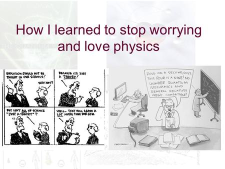 How I learned to stop worrying and love physics. The Course So Far… Introduction to the debates General Epistemology Epistemology of Science Epistemology.