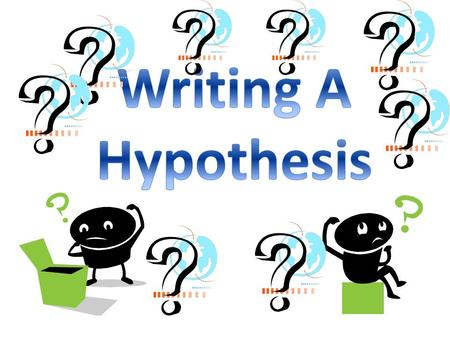 Writing A Hypothesis.