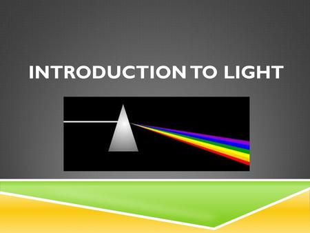 INTRODUCTION TO LIGHT. REVIEW  We can see our surroundings because light bounces off of objects and into our eyes.