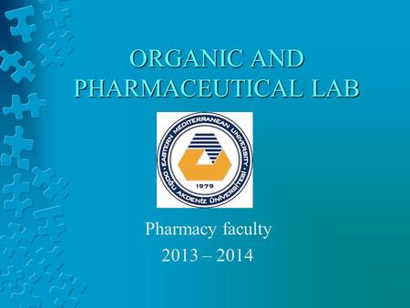 ORGANIC AND PHARMACEUTICAL LAB Pharmacy faculty 2013 – 2014.