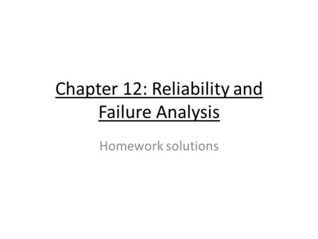 Chapter 12: Reliability and Failure Analysis Homework solutions.