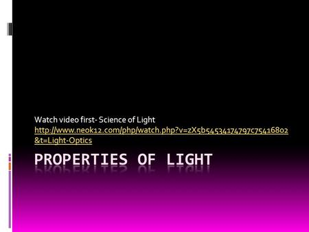 Watch video first- Science of Light  &t=Light-Optics.