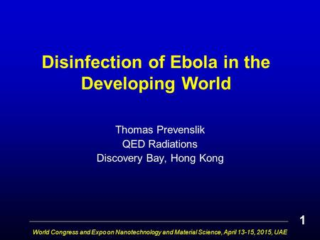 Disinfection of Ebola in the Developing World Thomas Prevenslik QED Radiations Discovery Bay, Hong Kong World Congress and Expo on Nanotechnology and Material.