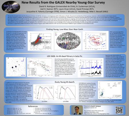 New Results from the GALEX Nearby Young-Star Survey David R. Rodriguez (Universidad de Chile), B. Zuckerman (UCLA), Joel H. Kastner (RIT), Laura Vican.