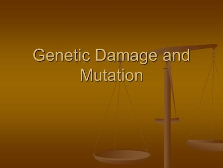 Genetic Damage and Mutation. Cancer results from the accumulation of genetic damage to cells across time*** Cancer results from the accumulation of genetic.