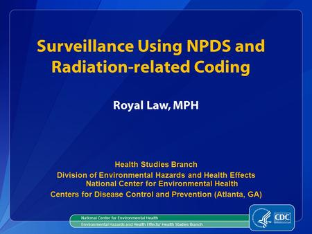 Royal Law, MPH Health Studies Branch Division of Environmental Hazards and Health Effects National Center for Environmental Health Centers for Disease.