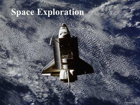 Space Exploration. OUTCOME QUESTION(S): S1-4-09: What is the purpose of the various objects humans put in space? S1-4-11: What are advantages and disadvantages.