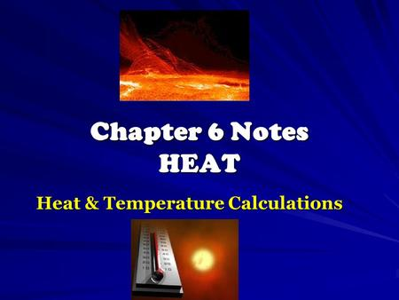 Chapter 6 Notes HEAT Heat & Temperature Calculations.