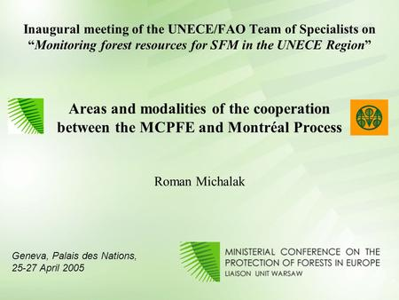 "Inaugural meeting of the UNECE/FAO Team of Specialists on ""Monitoring forest resources for SFM in the UNECE Region"" Areas and modalities of the cooperation."
