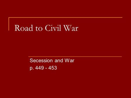Road to Civil War Secession and War p. 449 - 453.