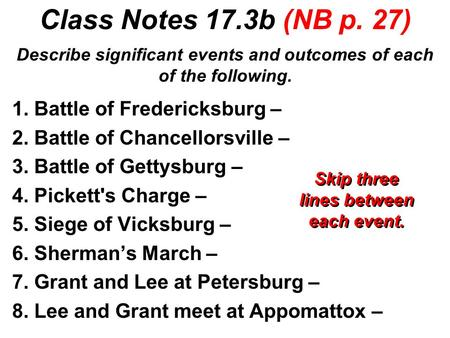 Class Notes 17.3b (NB p. 27) 1. Battle of Fredericksburg – 2. Battle of Chancellorsville – 3. Battle of Gettysburg – 4. Pickett's Charge – 5. Siege of.