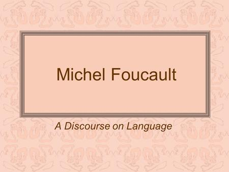 Michel Foucault A Discourse on Language. Foucault's Discourse on Language was his inaugural lecture at the Collège de France, where he was appointed.
