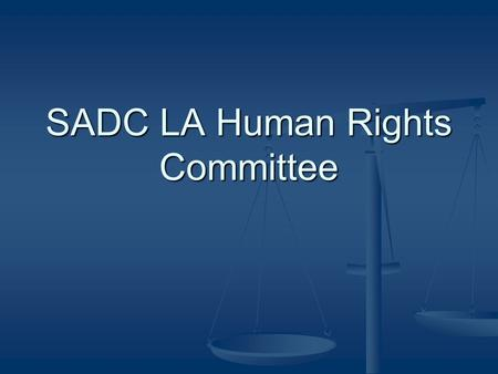 SADC LA Human Rights Committee. History of SADCLA Established in 1999 as an independent voluntary association of Law Societies and Bar Associations within.